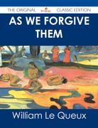 As We Forgive Them - The Original Classic Edition