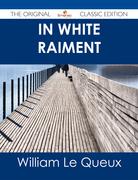 In White Raiment - The Original Classic Edition