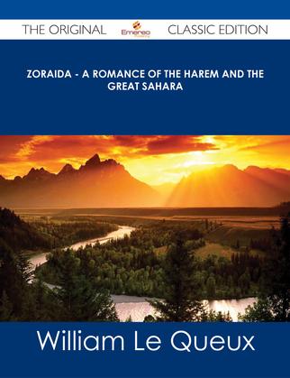 Zoraida - A Romance of the Harem and the Great Sahara - The Original Classic Edition