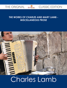 The Works of Charles and Mary Lamb - Miscellaneous Prose - The Original Classic Edition