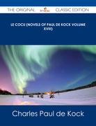 Le Cocu (Novels of Paul de Kock Volume XVIII) - The Original Classic Edition