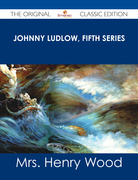 Johnny Ludlow, Fifth Series - The Original Classic Edition