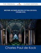 Brother Jacques (Novels of Paul de Kock, Volume XVII) - The Original Classic Edition