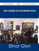 The Career of Katherine Bush - The Original Classic Edition