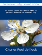 The Flower Girl of The Château d'Eau, v.2 (Novels of Paul de Kock Volume XVI) - The Original Classic Edition