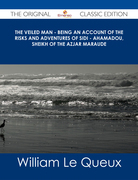The Veiled Man - Being an Account of the Risks and Adventures of Sidi - Ahamadou, Sheikh of the Azjar Maraude - The Original Classic Edition