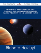 The Principal Navigations, Voyages, Traffiques, and Discoveries of the English Nation, Volume XIV (of 16) - America, Part III - The Original Classic Edition