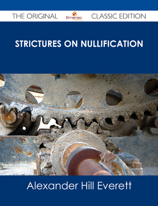 Strictures on Nullification - The Original Classic Edition