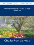 The White House (Novels of Paul de Kock Volume XII) - The Original Classic Edition