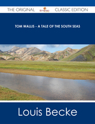 Tom Wallis - A Tale of the South Seas - The Original Classic Edition