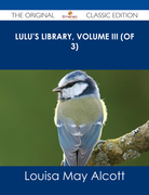 Lulu's Library, Volume III (of 3) - The Original Classic Edition