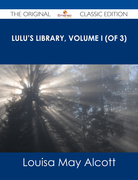 Lulu's Library, Volume I (of 3) - The Original Classic Edition