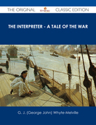 The Interpreter - A Tale of the War - The Original Classic Edition