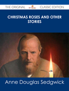 Christmas Roses and Other Stories - The Original Classic Edition