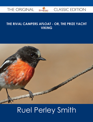 The Rival Campers Afloat - or, The Prize Yacht Viking - The Original Classic Edition