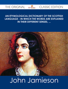 An Etymological Dictionary of the Scottish Language - in which the words are explained in their different senses, ... - The Original Classic Edition