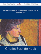 The Bath Keepers, v.2 (Novels of Paul de Kock Volume VII) - The Original Classic Edition