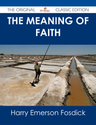 The Meaning of Faith - The Original Classic Edition