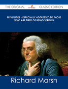 Frivolities - Especially Addressed to Those Who Are Tired of Being Serious - The Original Classic Edition