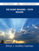 The Silent Readers - Sixth Reader - The Original Classic Edition