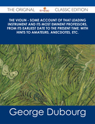 The Violin - Some Account of That Leading Instrument and Its Most Eminent Professors, from Its Earliest Date to the Present Time; with Hints to Amateurs, Anecdotes, etc. - The Original Classic Edition