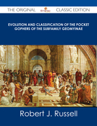 Evolution and Classification of the Pocket Gophers of the Subfamily Geomyinae - The Original Classic Edition