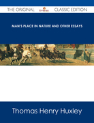 Man's Place in Nature and Other Essays - The Original Classic Edition
