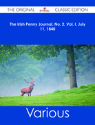 The Irish Penny Journal, No. 2, Vol. I, July 11, 1840 - The Original Classic Edition