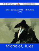Histoire de France 1415-1440 (Volume 6/19) - The Original Classic Edition