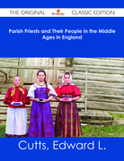 Parish Priests and Their People in the Middle Ages in England - The Original Classic Edition