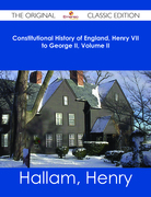 Constitutional History of England, Henry VII to George II, Volume II - The Original Classic Edition