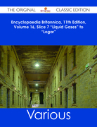 "Encyclopaedia Britannica, 11th Edition, Volume 16, Slice 7 ""Liquid Gases"" to ""Logar"" - The Original Classic Edition"