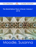 The World Before Them A Novel, Volume 1 (of 3) - The Original Classic Edition