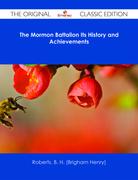 The Mormon Battalion Its History and Achievements - The Original Classic Edition