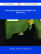 The German War Some Sidelights and Reflections - The Original Classic Edition