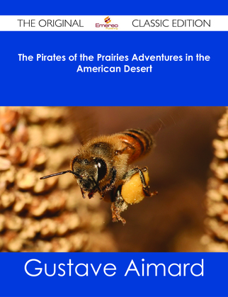The Pirates of the Prairies Adventures in the American Desert - The Original Classic Edition