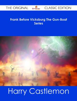 Frank Before Vicksburg The Gun-Boat Series - The Original Classic Edition
