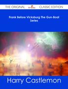 Frank Before Vicksburg The Gun-Boat Series - The Original Classic Edition