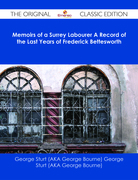 Memoirs of a Surrey Labourer A Record of the Last Years of Frederick Bettesworth - The Original Classic Edition
