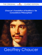 Chaucer's Translation of Boethius's 'De Consolatione Philosophiae' - The Original Classic Edition