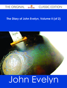 The Diary of John Evelyn, Volume II (of 2) - The Original Classic Edition