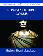 Glimpses of Three Coasts - The Original Classic Edition