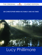 Sir Christopher Wren His Family and His Times - The Original Classic Edition