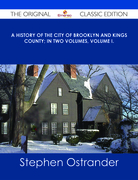 A History of the City of Brooklyn and Kings County; in two volumes, Volume I. - The Original Classic Edition