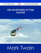 The Adventures of Tom Sawyer - The Original Classic Edition