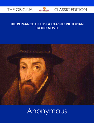 The Romance of Lust A classic Victorian erotic novel - The Original Classic Edition
