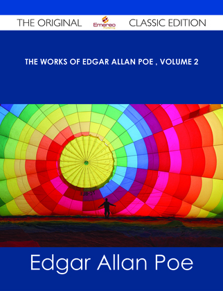 The Works of Edgar Allan Poe ' Volume 2 - The Original Classic Edition