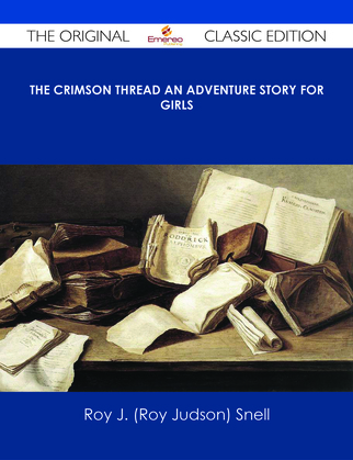 The Crimson Thread An Adventure Story for Girls - The Original Classic Edition