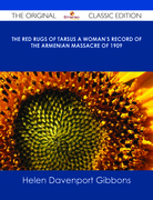 The Red Rugs of Tarsus A Woman's Record of the Armenian Massacre of 1909 - The Original Classic Edition