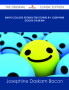 Smith College Stories Ten Stories by Josephine Dodge Daskam - The Original Classic Edition